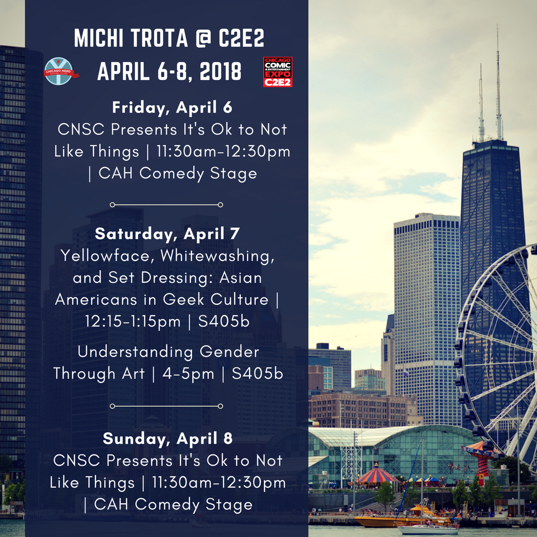 My C2E2 2018 schedule: Friday 4/6 It's Ok to Not Like Things, 4/7 Yellowface, Whitewashing, and Window Dressing, and Exploring Gender through Comics, Sunday 4/8 It's Ok to Not Like Things Family Edition