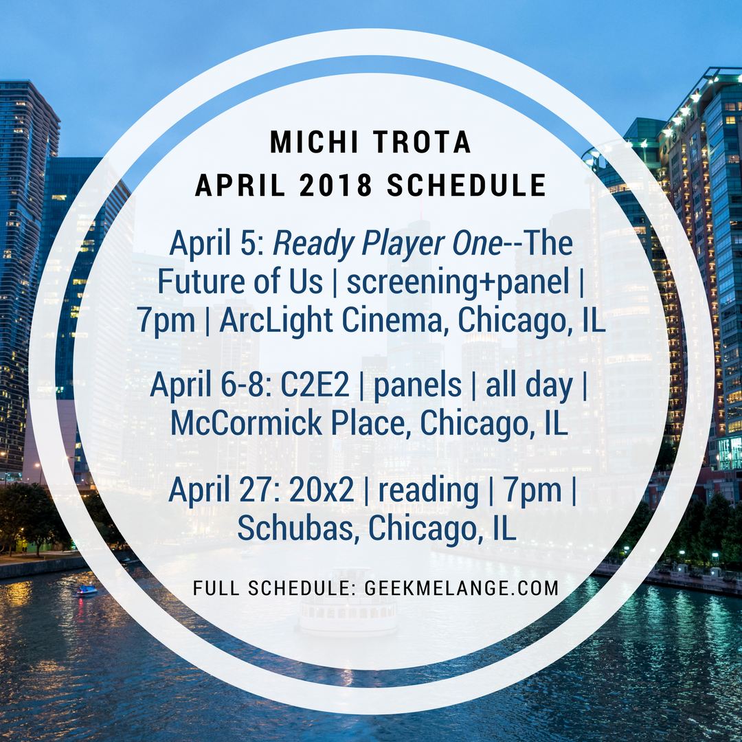 April 2018 schedule: April 5 Ready Player One screening and panel, April 6-8 4 panels at C2E2, April 27, 20x2 reading