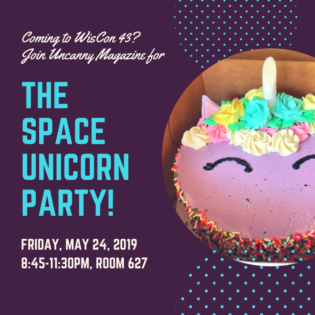 "image of a round cake decorated with purple frosting, sprinkles, icing flowers, eye-lines, and a horn. Text reads ""Coming to WisCon 43? Join Uncanny Magazine for The Space Unicorn Party! Friday, May 29, 2019, 8:45-11:30pm, room 627."